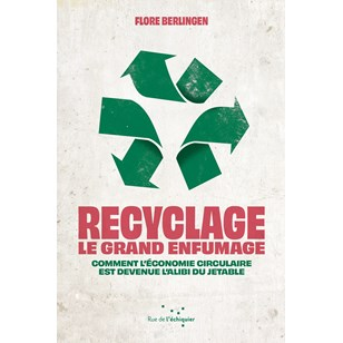 Recyclage : le grand enfumage - Flore Berlingen